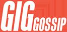 Gig Gossip